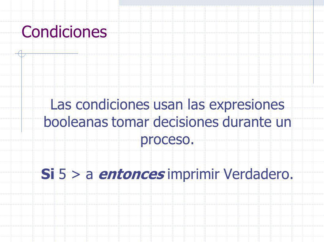 Condiciones Las condiciones usan las expresiones booleanas tomar decisiones durante un proceso.