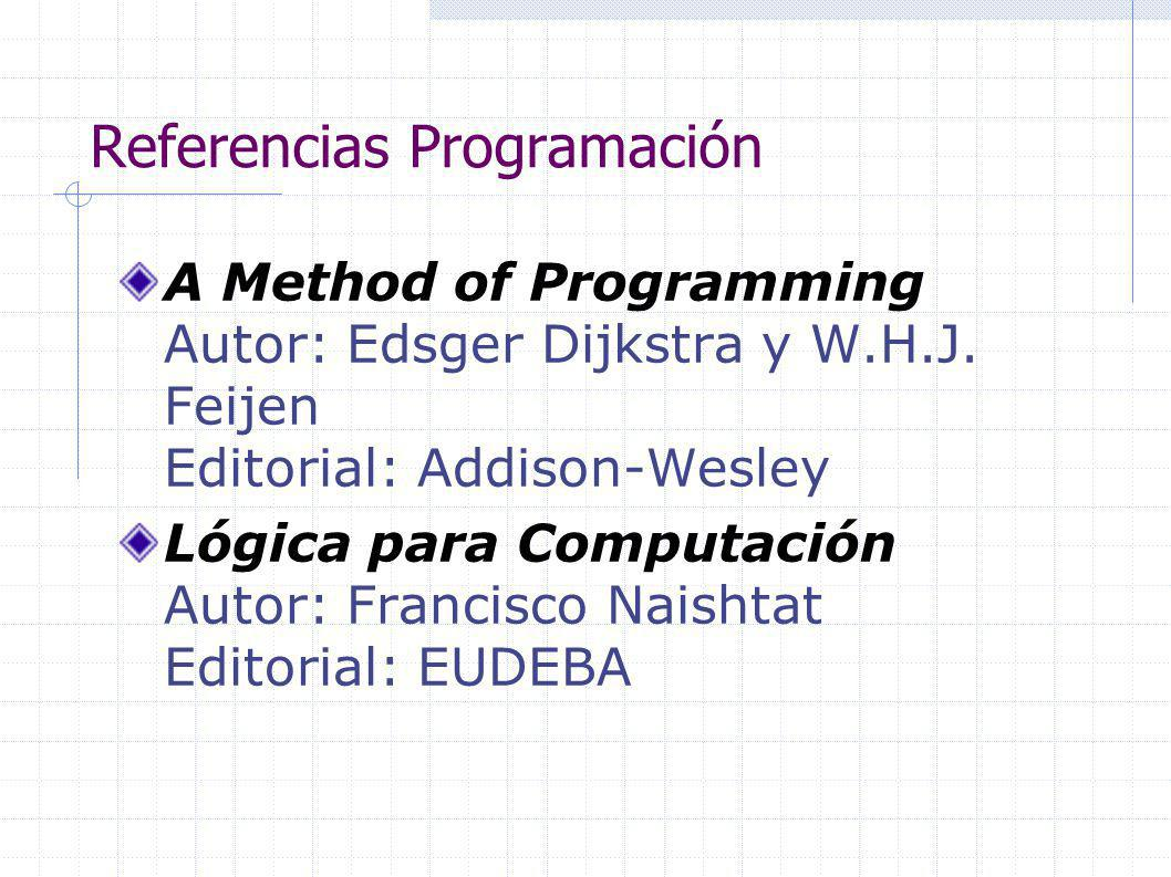 Referencias Programación A Method of Programming Autor: Edsger Dijkstra y W.H.J.