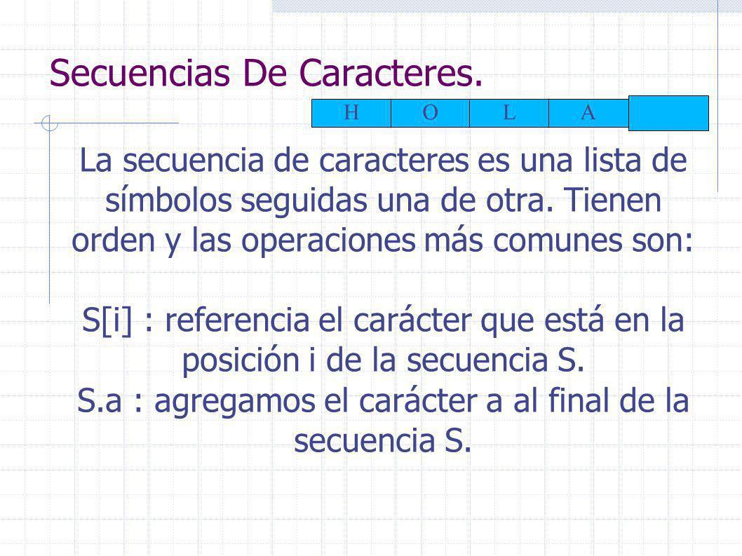 Secuencias De Caracteres. La secuencia de caracteres es una lista de símbolos seguidas una de otra.