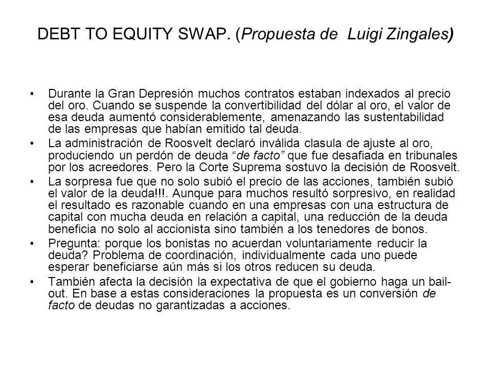 DEBT TO EQUITY SWAP. (Propuesta de Luigi Zingales) Durante la Gran Depresión muchos contratos estaban indexados al precio del oro. Cuando se suspende