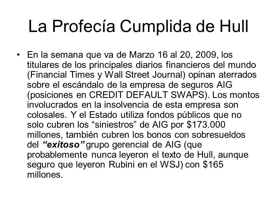 La Profecía Cumplida de Hull En la semana que va de Marzo 16 al 20, 2009, los titulares de los principales diarios financieros del mundo (Financial Ti