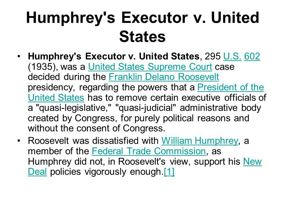 Humphrey's Executor v. United States Humphrey's Executor v. United States, 295 U.S. 602 (1935), was a United States Supreme Court case decided during