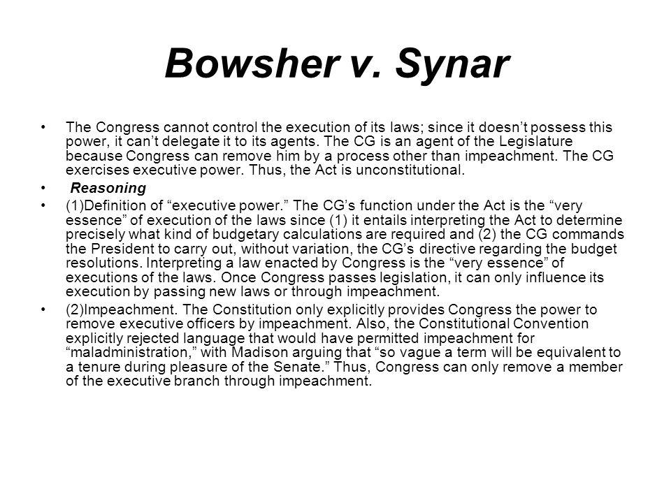 Bowsher v. Synar The Congress cannot control the execution of its laws; since it doesnt possess this power, it cant delegate it to its agents. The CG