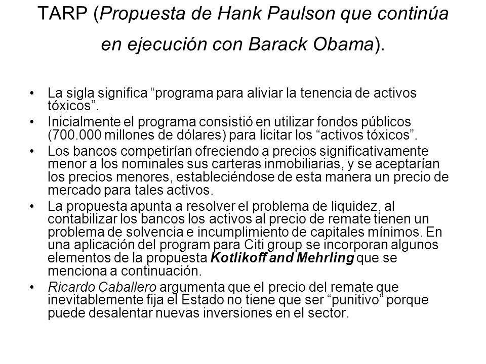 TARP (Propuesta de Hank Paulson que continúa en ejecución con Barack Obama). La sigla significa programa para aliviar la tenencia de activos tóxicos.
