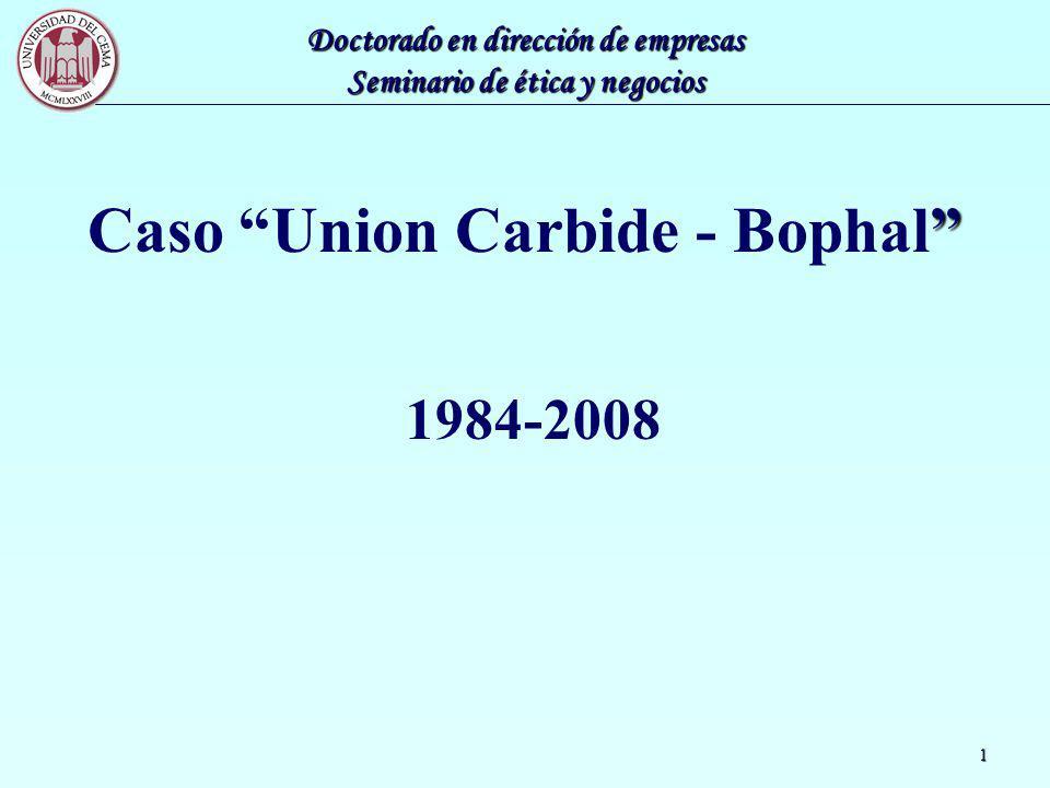 Doctorado en dirección de empresas Seminario de ética y negocios 1 Caso Union Carbide - Bophal 1984-2008
