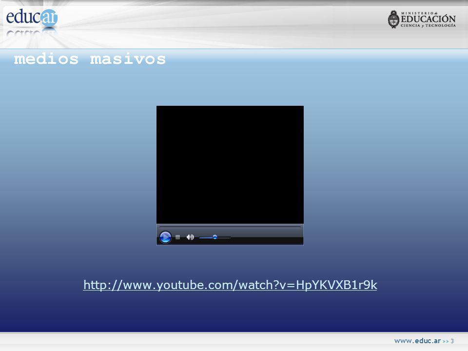 www.educ.ar >> 3 medios masivos http://www.youtube.com/watch v=HpYKVXB1r9k