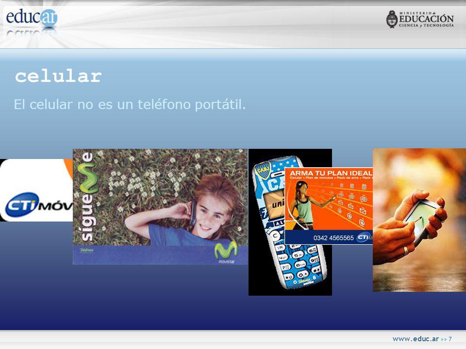 www.educ.ar >> 7 celular El celular no es un teléfono portátil.