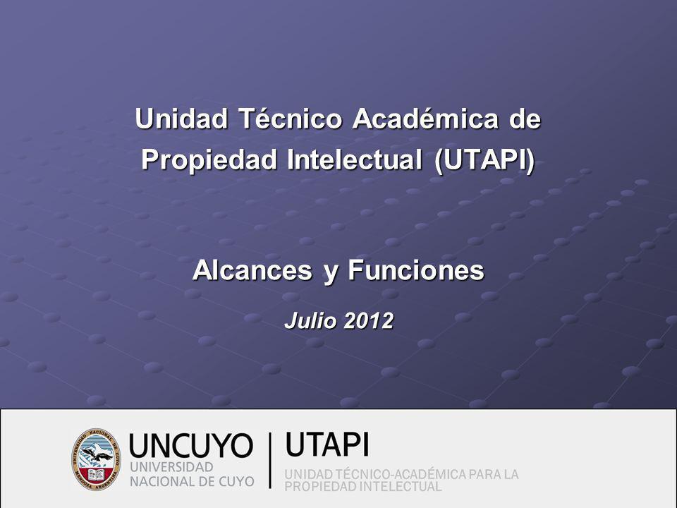 Unidad Técnico Académica de Propiedad Intelectual (UTAPI) Alcances y Funciones Julio 2012