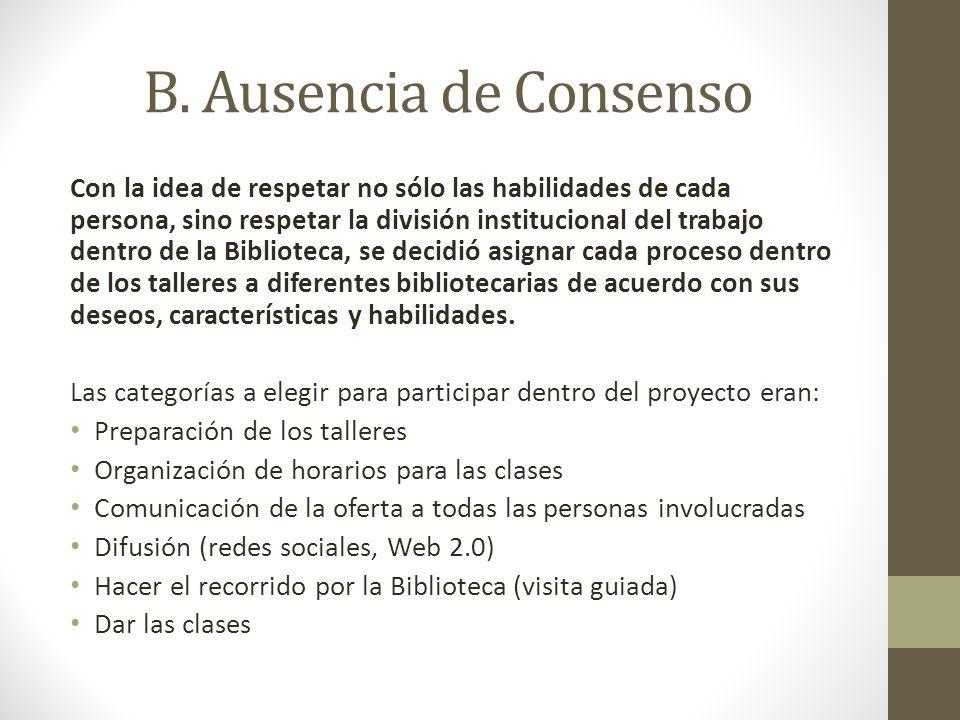 B. Ausencia de Consenso Con la idea de respetar no sólo las habilidades de cada persona, sino respetar la división institucional del trabajo dentro de