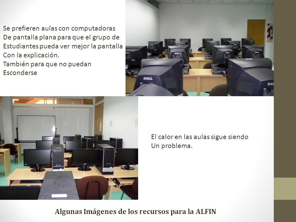 Algunas Imágenes de los recursos para la ALFIN Se prefieren aulas con computadoras De pantalla plana para que el grupo de Estudiantes pueda ver mejor la pantalla Con la explicación.