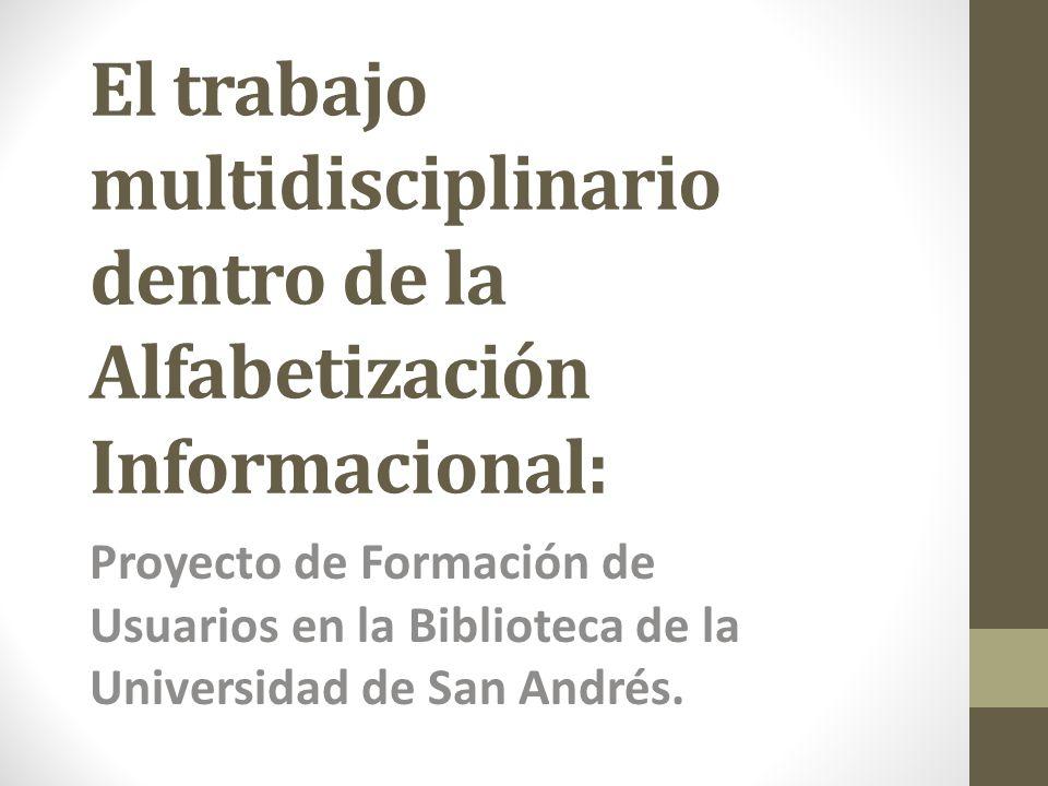 El trabajo multidisciplinario dentro de la Alfabetización Informacional: Proyecto de Formación de Usuarios en la Biblioteca de la Universidad de San A