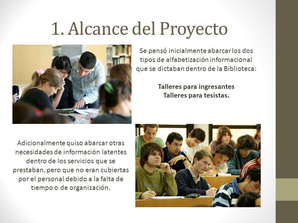 1. Alcance del Proyecto Se pensó inicialmente abarcar los dos tipos de alfabetización informacional que se dictaban dentro de la Biblioteca: Talleres