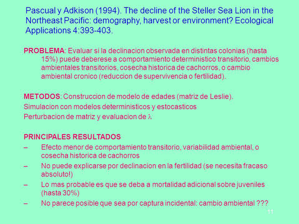 11 Pascual y Adkison (1994). The decline of the Steller Sea Lion in the Northeast Pacific: demography, harvest or environment? Ecological Applications