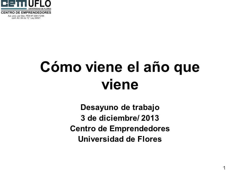 1 Cómo viene el año que viene Desayuno de trabajo 3 de diciembre/ 2013 Centro de Emprendedores Universidad de Flores