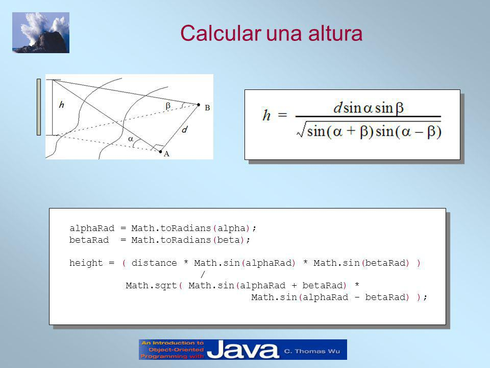 Calcular una altura alphaRad = Math.toRadians(alpha); betaRad = Math.toRadians(beta); height = ( distance * Math.sin(alphaRad) * Math.sin(betaRad) ) /