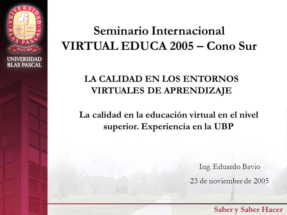 LA CALIDAD EN LOS ENTORNOS VIRTUALES DE APRENDIZAJE Seminario Internacional VIRTUAL EDUCA 2005 – Cono Sur Ing.