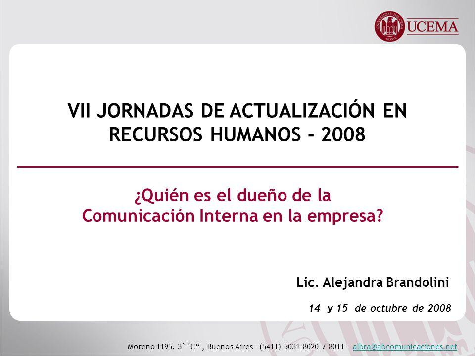 Moreno 1195, 3° C, Buenos Aires - (5411) 5031-8020 / 8011 - albra@abcomunicaciones.netalbra@abcomunicaciones.net ¿Quién es el dueño de la Comunicación Interna en la empresa.