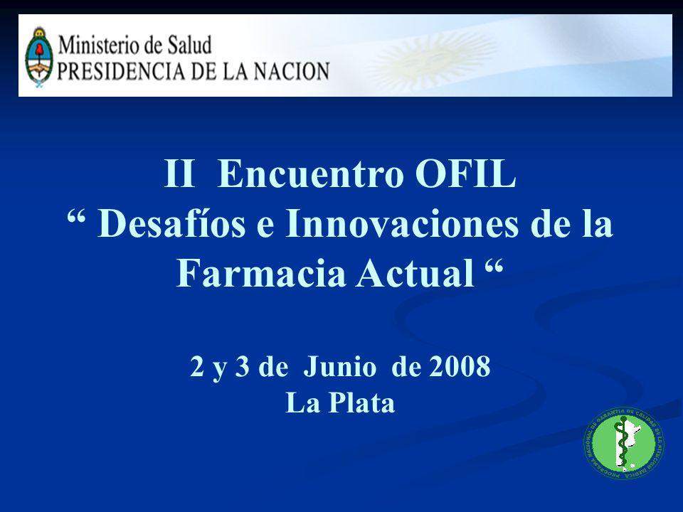 II Encuentro OFIL Desafíos e Innovaciones de la Farmacia Actual 2 y 3 de Junio de 2008 La Plata