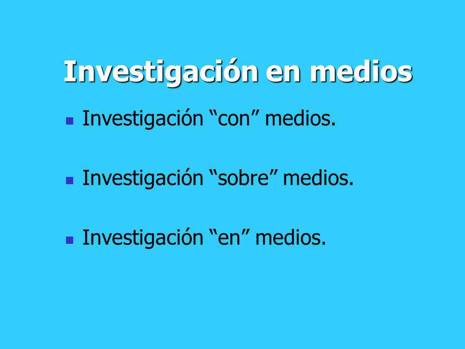 Investigación en medios Investigación con medios. Investigación sobre medios. Investigación en medios.