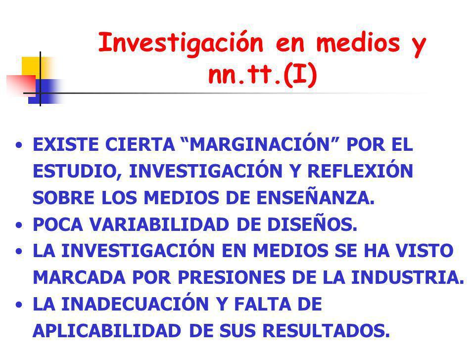 Investigación en medios y nn.tt.(I) EXISTE CIERTA MARGINACIÓN POR EL ESTUDIO, INVESTIGACIÓN Y REFLEXIÓN SOBRE LOS MEDIOS DE ENSEÑANZA. POCA VARIABILID