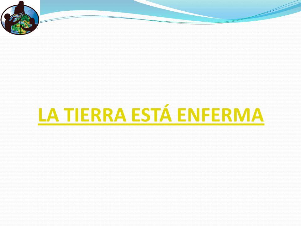 LA TIERRA ESTÁ ENFERMA