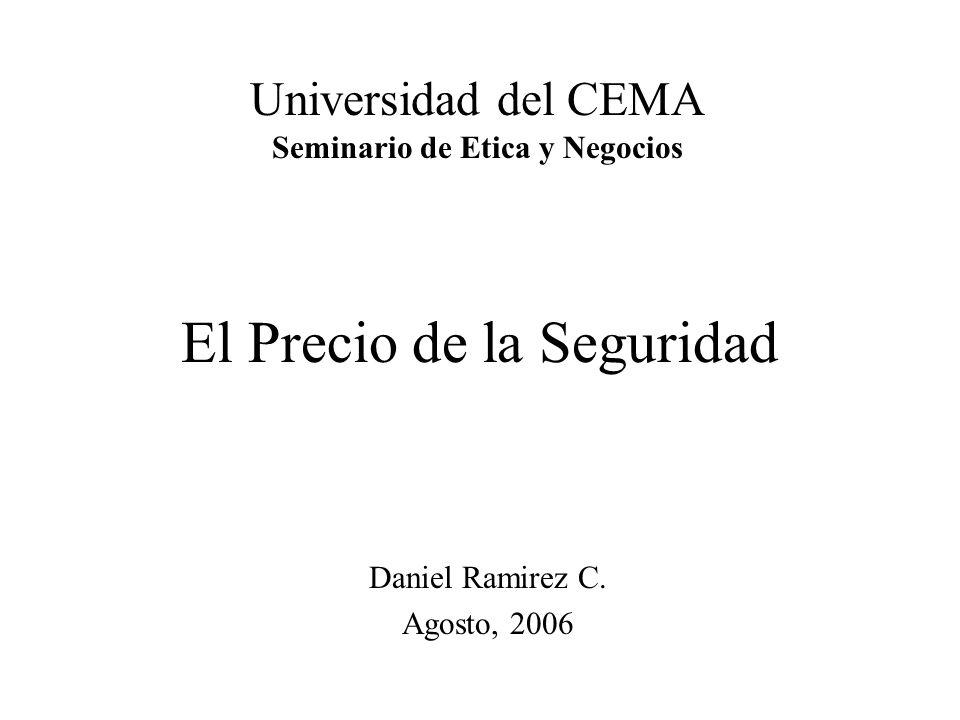 El Precio de la Seguridad Daniel Ramirez C. Agosto, 2006 Universidad del CEMA Seminario de Etica y Negocios