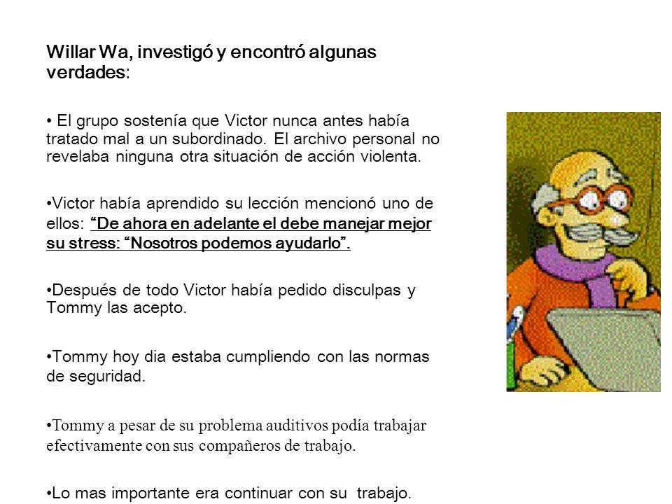 Willar Wa, investigó y encontró algunas verdades: El grupo sostenía que Victor nunca antes había tratado mal a un subordinado. El archivo personal no