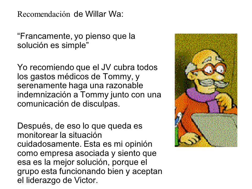 Recomendación de Willar Wa: Francamente, yo pienso que la solución es simple Yo recomiendo que el JV cubra todos los gastos médicos de Tommy, y serena
