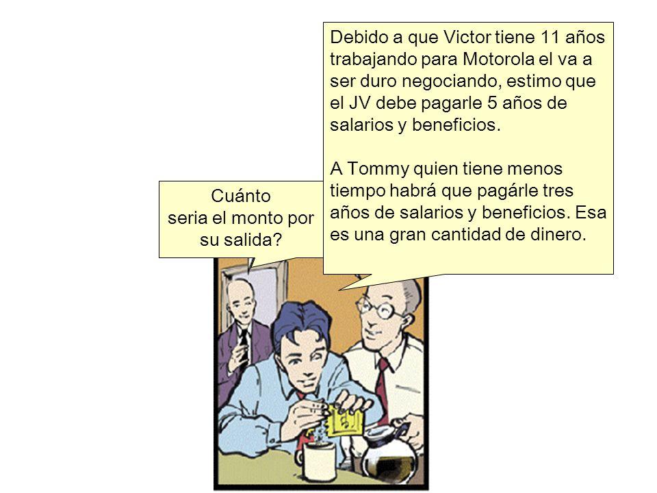 Cuánto seria el monto por su salida? Debido a que Victor tiene 11 años trabajando para Motorola el va a ser duro negociando, estimo que el JV debe pag