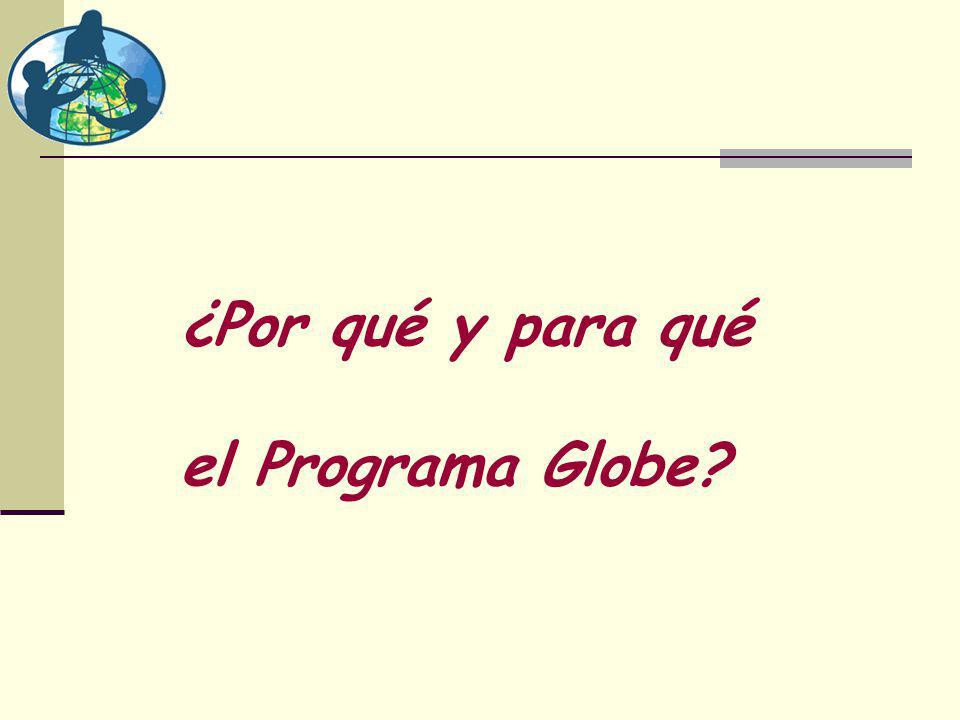 ¿Por qué y para qué el Programa Globe?