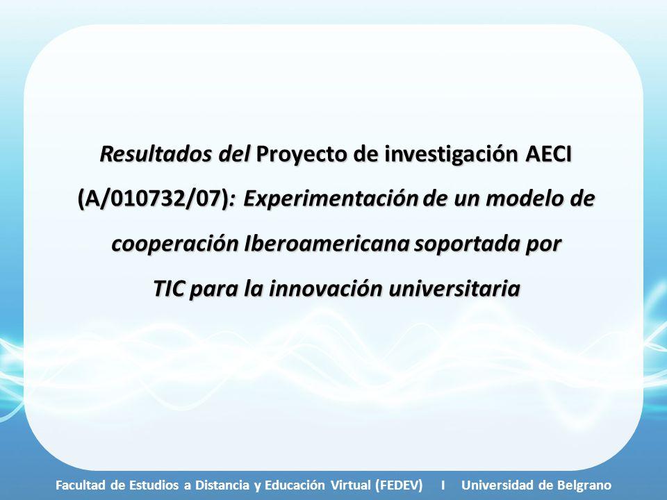 Resultados del Proyecto de investigación AECI (A/010732/07): Experimentación de un modelo de cooperación Iberoamericana soportada por TIC para la inno