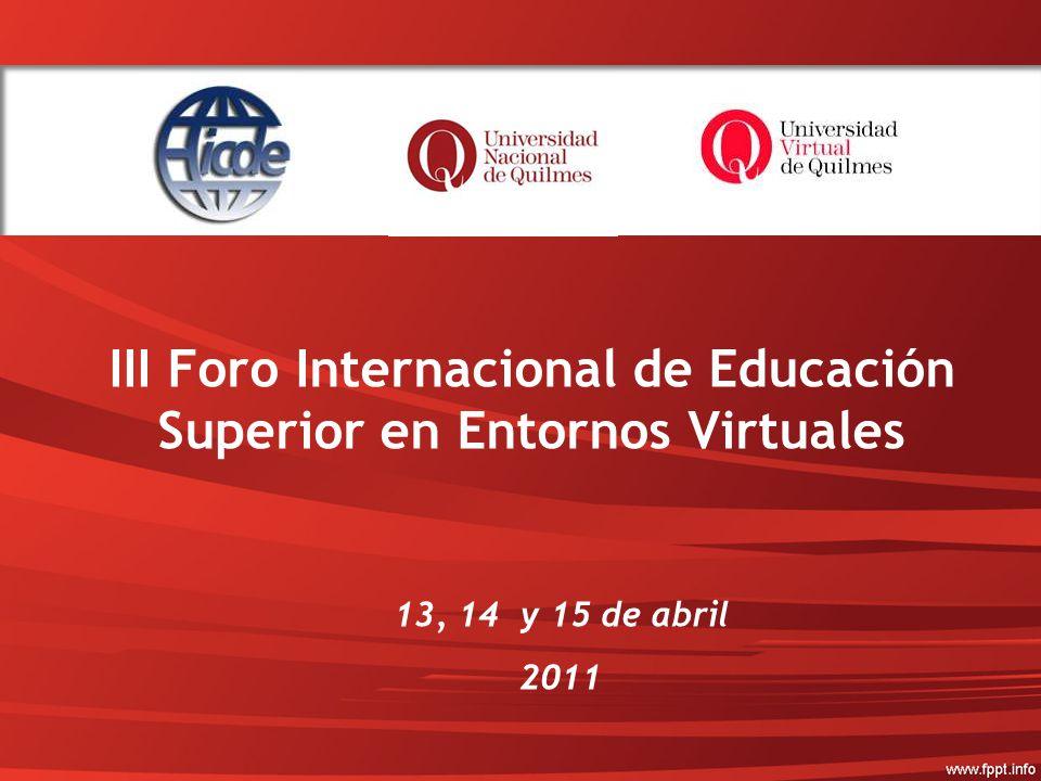 III Foro Internacional de Educación Superior en Entornos Virtuales 13, 14 y 15 de abril 2011