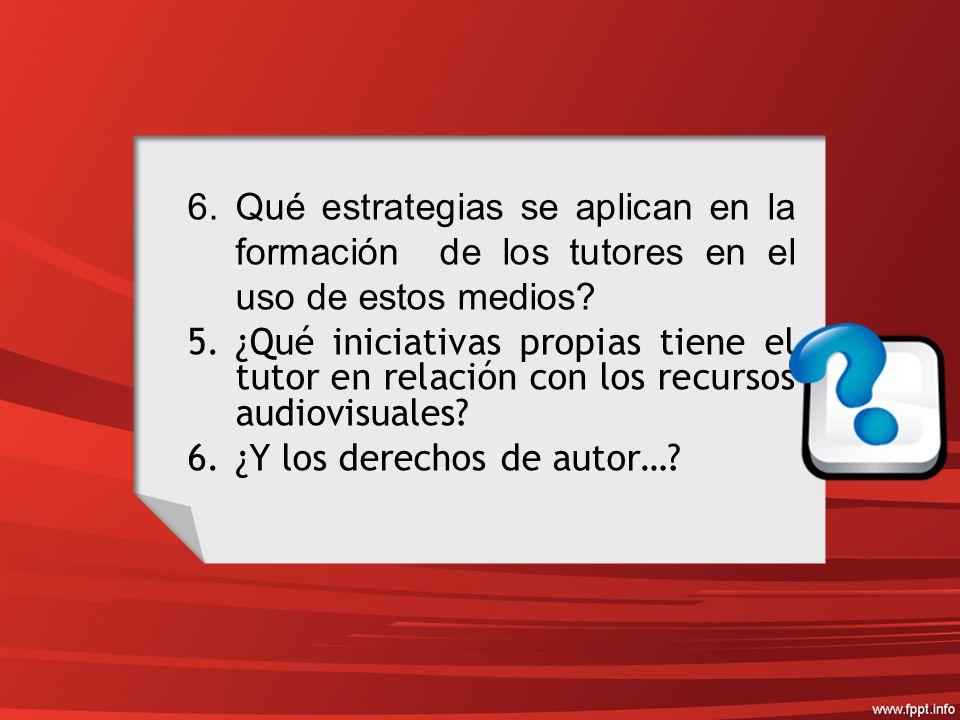 6.Qué estrategias se aplican en la formación de los tutores en el uso de estos medios.