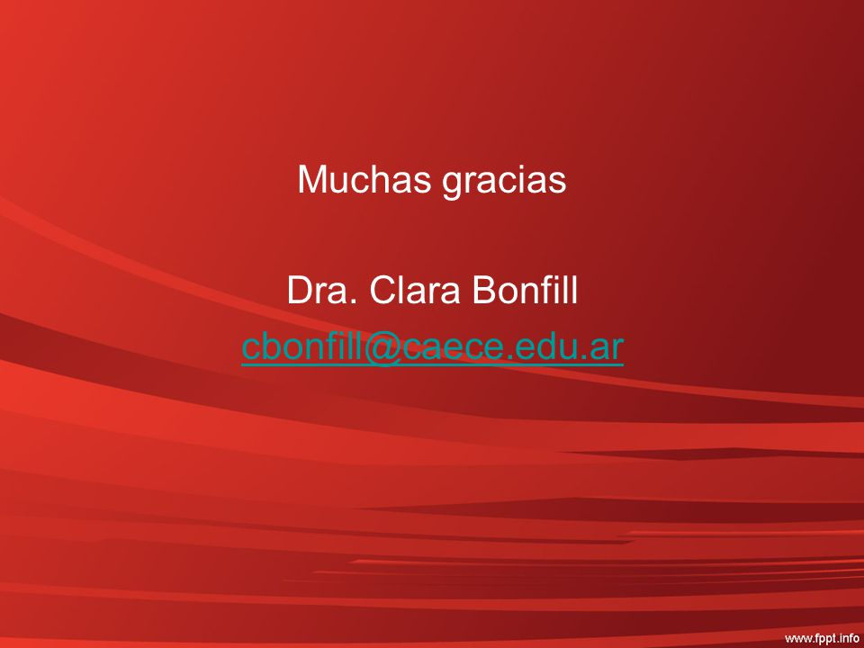 Muchas gracias Dra. Clara Bonfill cbonfill@caece.edu.ar