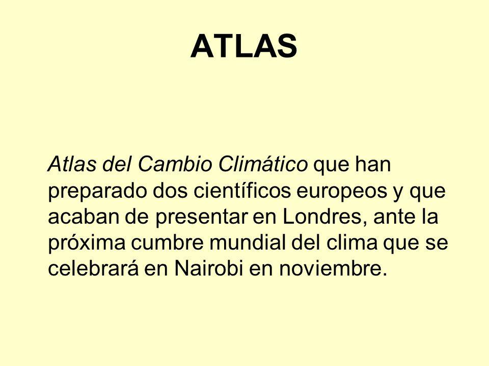 ATLAS Atlas del Cambio Climático que han preparado dos científicos europeos y que acaban de presentar en Londres, ante la próxima cumbre mundial del clima que se celebrará en Nairobi en noviembre.