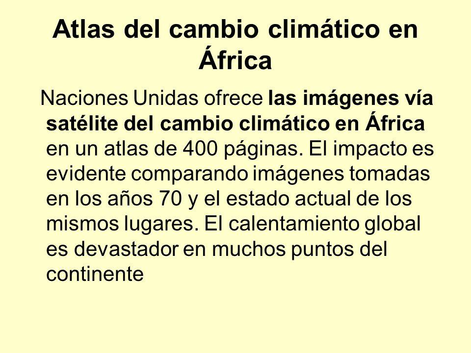 Atlas del cambio climático en África Naciones Unidas ofrece las imágenes vía satélite del cambio climático en África en un atlas de 400 páginas.
