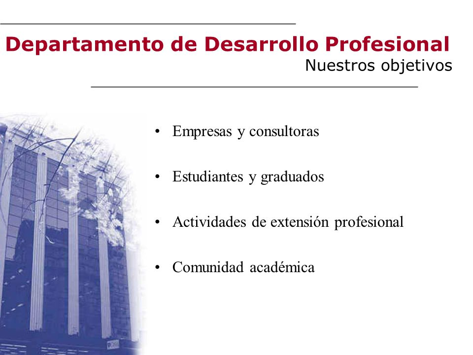 Departamento de Desarrollo Profesional Nuestros objetivos Empresas y consultoras Estudiantes y graduados Actividades de extensión profesional Comunida