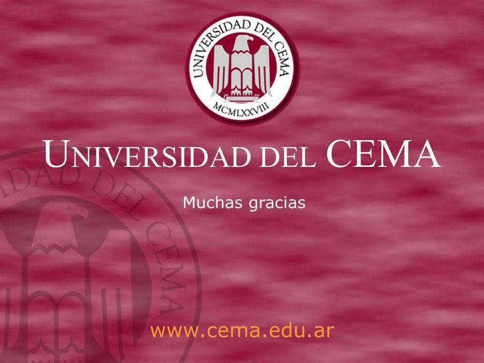 Muchas gracias www.cema.edu.ar U NIVERSIDAD DEL CEMA