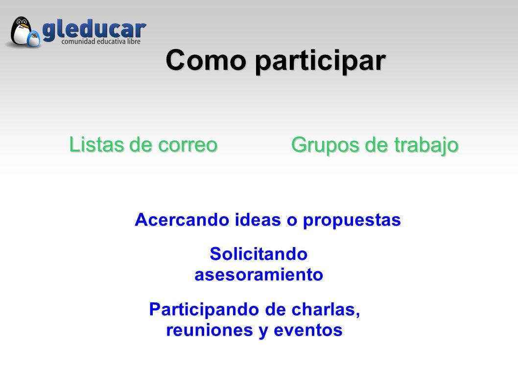 Como participar Listas de correo Grupos de trabajo Acercando ideas o propuestas Solicitando asesoramiento Participando de charlas, reuniones y eventos