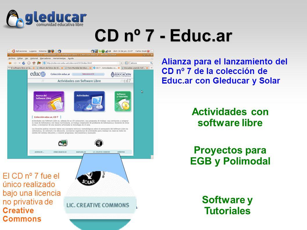 CD nº 7 - Educ.ar El CD nº 7 fue el único realizado bajo una licencia no privativa de Creative Commons Alianza para el lanzamiento del CD nº 7 de la colección de Educ.ar con Gleducar y Solar Actividades con software libre Proyectos para EGB y Polimodal Software y Tutoriales