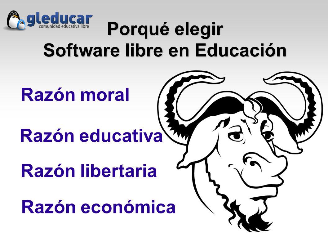 Porqué elegir Software libre en Educación Razón moral Razón educativa Razón libertaria Razón económica