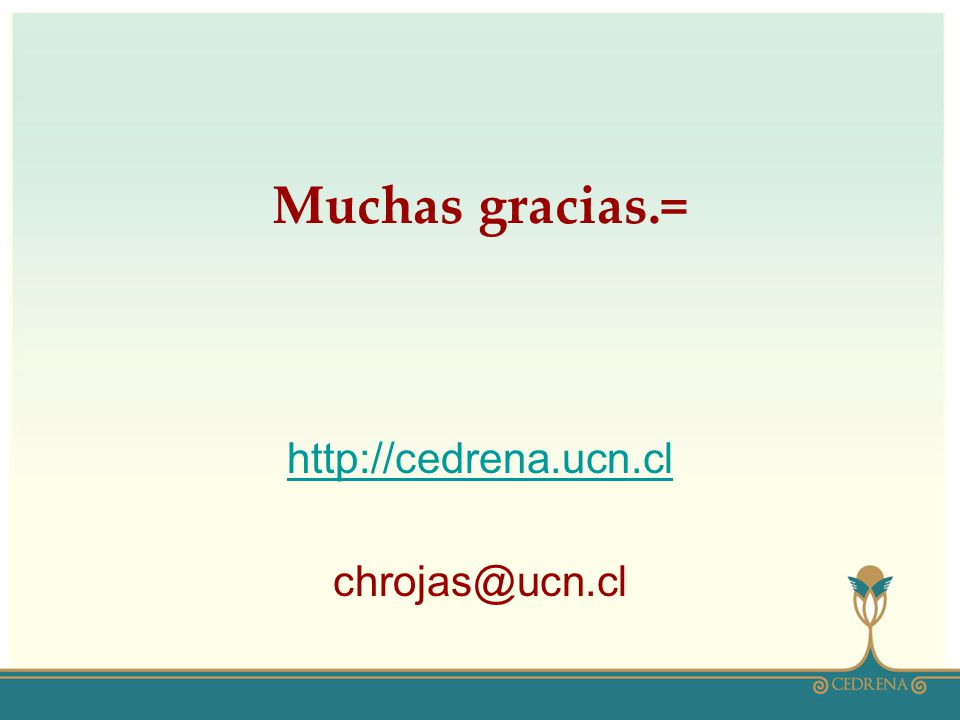 Muchas gracias.= http://cedrena.ucn.cl chrojas@ucn.cl