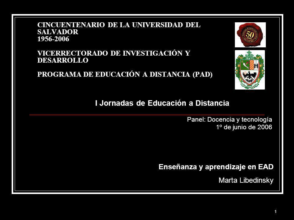 1 CINCUENTENARIO DE LA UNIVERSIDAD DEL SALVADOR 1956-2006 VICERRECTORADO DE INVESTIGACIÓN Y DESARROLLO PROGRAMA DE EDUCACIÓN A DISTANCIA (PAD) I Jorna