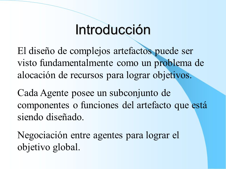 Introducción El diseño de complejos artefactos puede ser visto fundamentalmente como un problema de alocación de recursos para lograr objetivos.