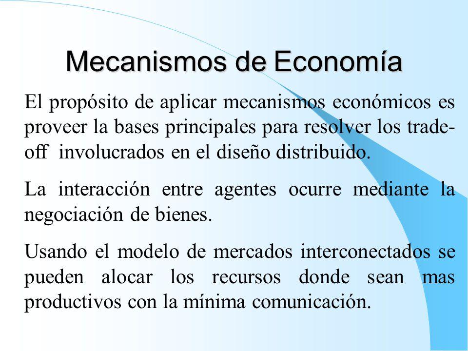 Mecanismos de Economía El propósito de aplicar mecanismos económicos es proveer la bases principales para resolver los trade- off involucrados en el diseño distribuido.