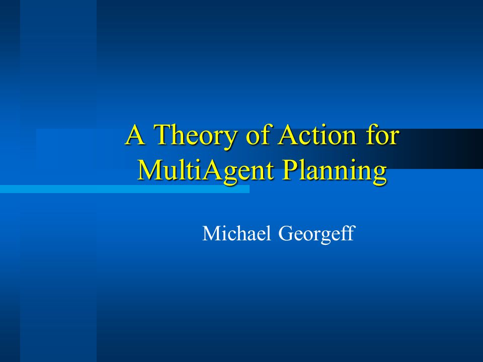 A Theory of Action for MultiAgent Planning Michael Georgeff