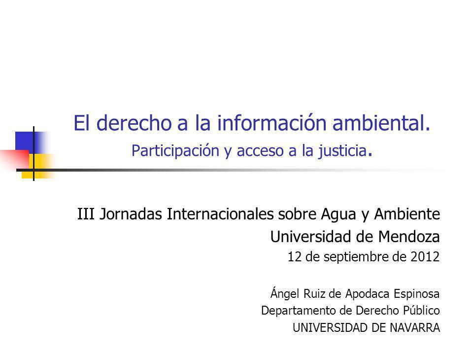 El derecho a la información ambiental. Participación y acceso a la justicia. III Jornadas Internacionales sobre Agua y Ambiente Universidad de Mendoza