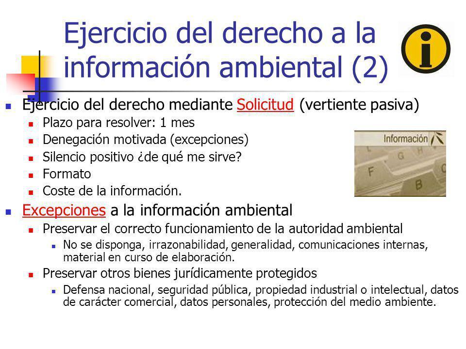 Ejercicio del derecho a la información ambiental (2) Ejercicio del derecho mediante Solicitud (vertiente pasiva) Plazo para resolver: 1 mes Denegación