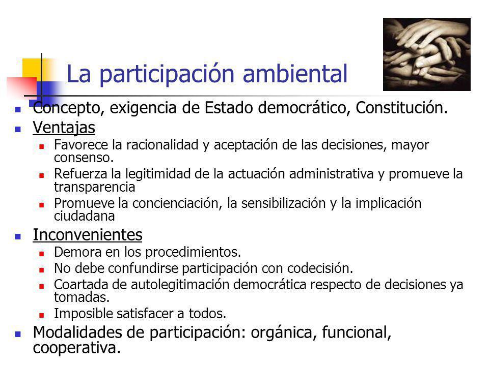 La participación ambiental Concepto, exigencia de Estado democrático, Constitución. Ventajas Favorece la racionalidad y aceptación de las decisiones,