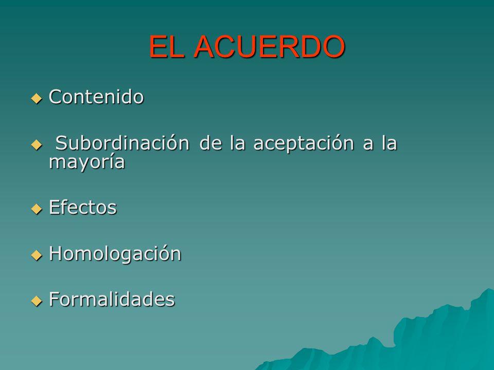 EL ACUERDO Contenido S Subordinación de la aceptación a la mayoría Efectos Homologación Formalidades